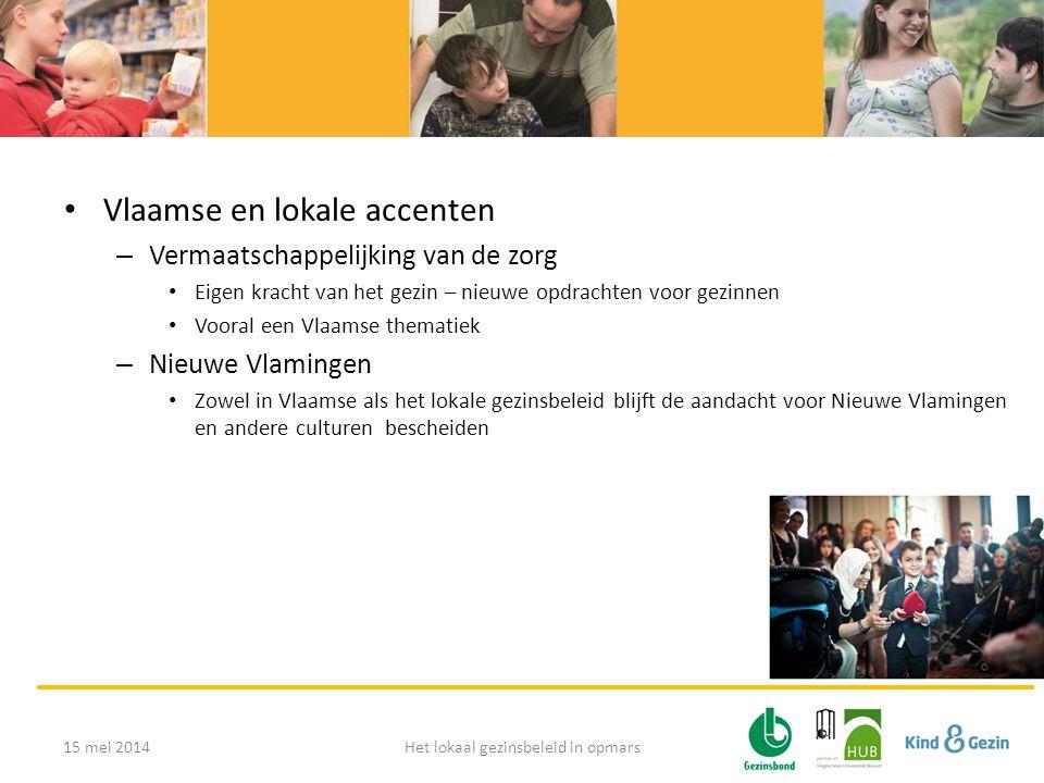 • Vlaamse en lokale accenten – Vermaatschappelijking van de zorg • Eigen kracht van het gezin – nieuwe opdrachten voor gezinnen • Vooral een Vlaamse t