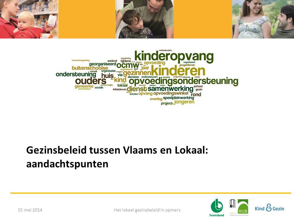 Gezinsbeleid tussen Vlaams en Lokaal: aandachtspunten 15 mei 2014Het lokaal gezinsbeleid in opmars