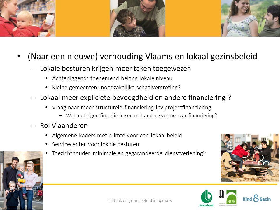• (Naar een nieuwe) verhouding Vlaams en lokaal gezinsbeleid – Lokale besturen krijgen meer taken toegewezen • Achterliggend: toenemend belang lokale niveau • Kleine gemeenten: noodzakelijke schaalvergroting.
