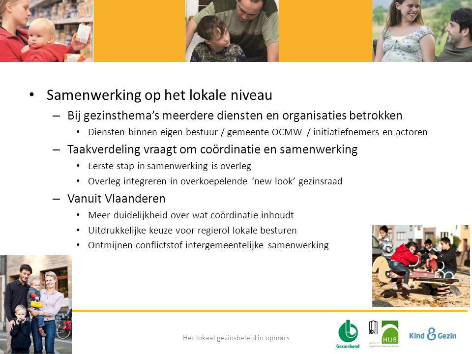 • Samenwerking op het lokale niveau – Bij gezinsthema's meerdere diensten en organisaties betrokken • Diensten binnen eigen bestuur / gemeente-OCMW /