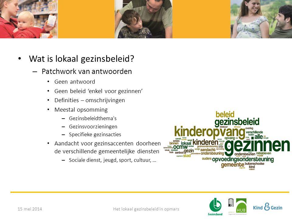 Mozaïek en dynamiek van het lokaal gezinsbeleid 15 mei 2014Het lokaal gezinsbeleid in opmars