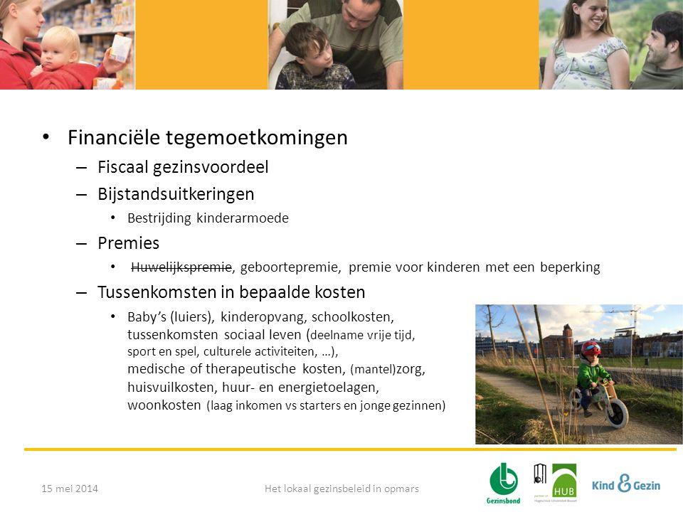 • Financiële tegemoetkomingen – Fiscaal gezinsvoordeel – Bijstandsuitkeringen • Bestrijding kinderarmoede – Premies • Huwelijkspremie, geboortepremie,