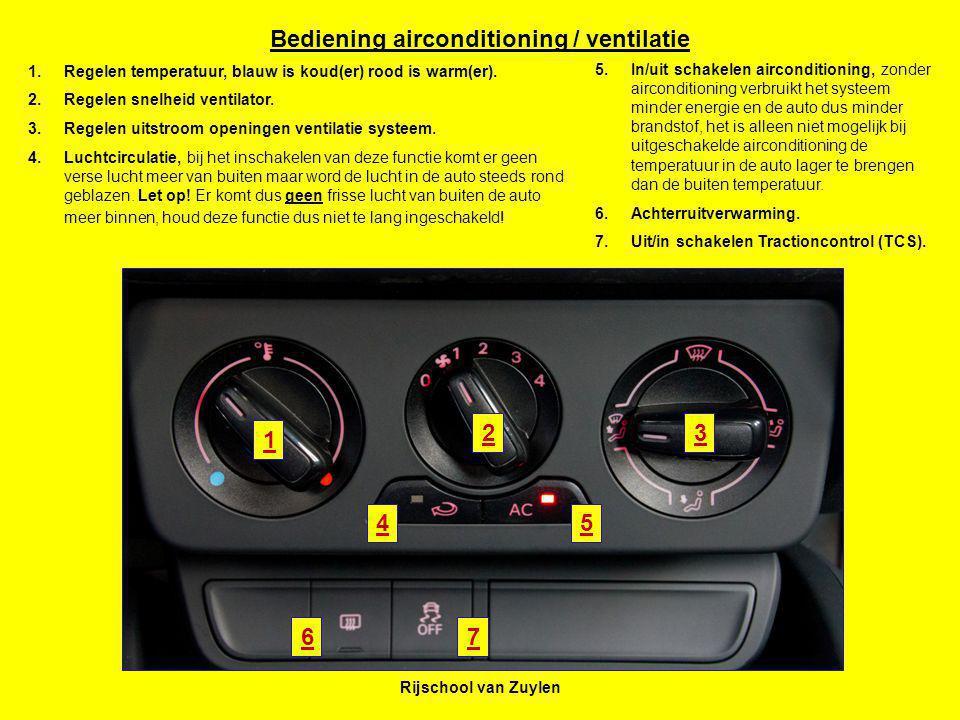 Rijschool van Zuylen Bediening airconditioning / ventilatie 1 23 45 67 1.Regelen temperatuur, blauw is koud(er) rood is warm(er). 2.Regelen snelheid v