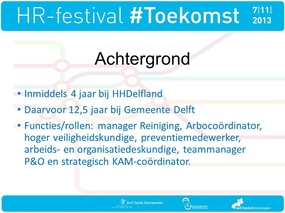 Achtergrond • Inmiddels 4 jaar bij HHDelfland • Daarvoor 12,5 jaar bij Gemeente Delft • Functies/rollen: manager Reiniging, Arbocoördinator, hoger veiligheidskundige, preventiemedewerker, arbeids- en organisatiedeskundige, teammanager P&O en strategisch KAM-coördinator.
