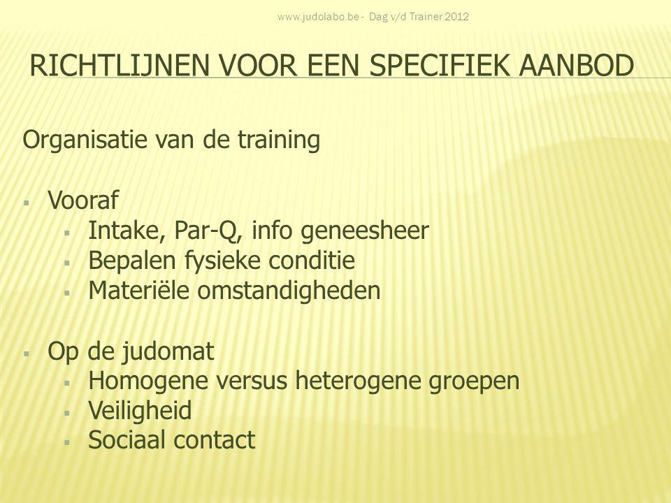 RICHTLIJNEN VOOR EEN SPECIFIEK AANBOD Organisatie van de training  Vooraf  Intake, Par-Q, info geneesheer  Bepalen fysieke conditie  Materiële oms