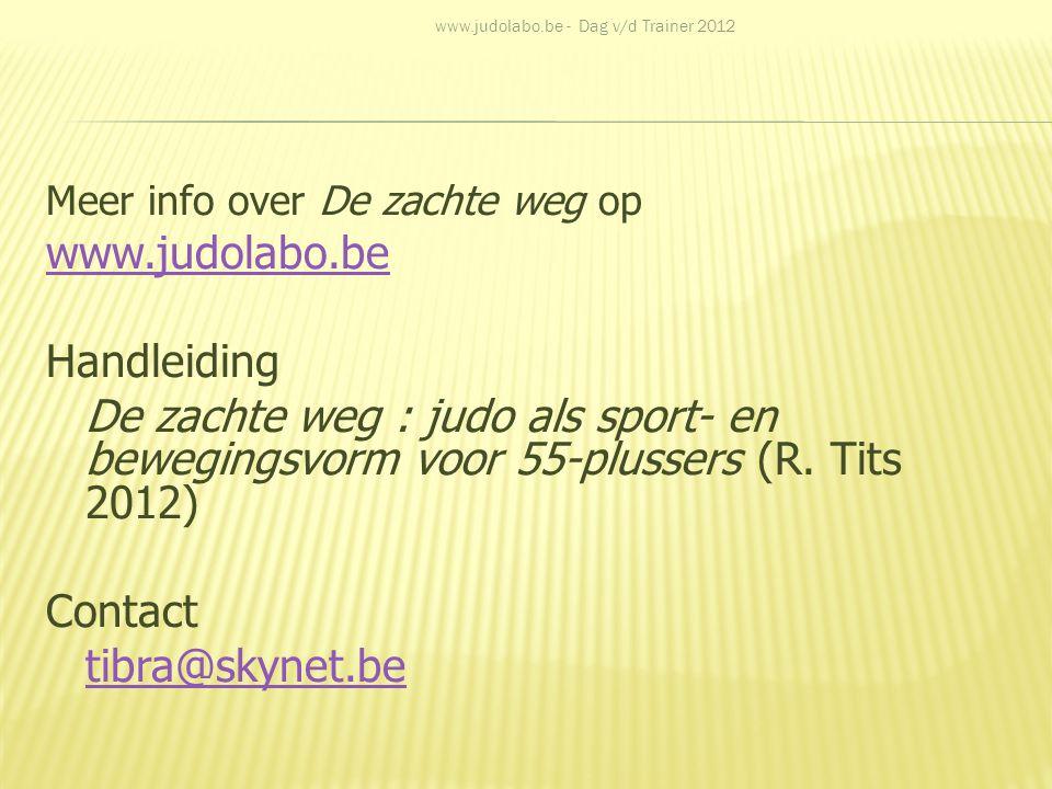 Meer info over De zachte weg op www.judolabo.be Handleiding De zachte weg : judo als sport- en bewegingsvorm voor 55-plussers (R. Tits 2012) Contact t