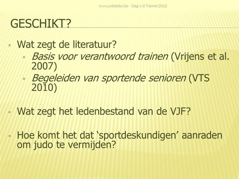 GESCHIKT?  Wat zegt de literatuur?  Basis voor verantwoord trainen (Vrijens et al. 2007)  Begeleiden van sportende senioren (VTS 2010)  Wat zegt h