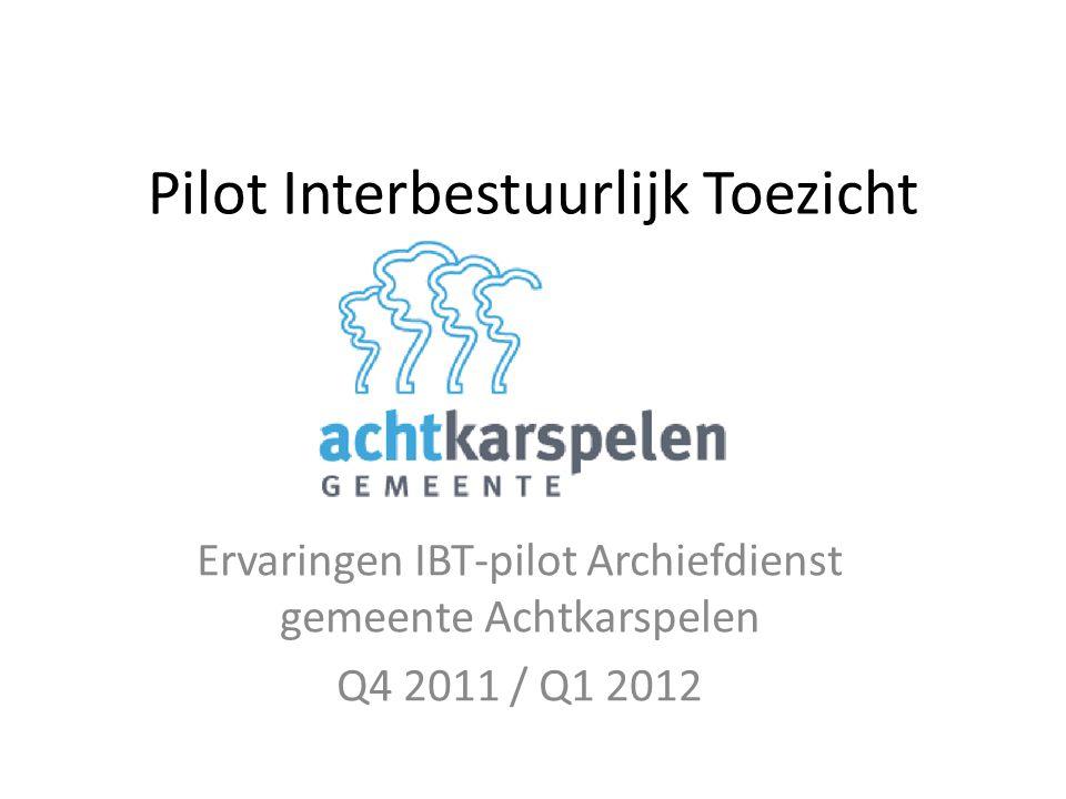 Pilot Interbestuurlijk Toezicht Ervaringen IBT-pilot Archiefdienst gemeente Achtkarspelen Q4 2011 / Q1 2012