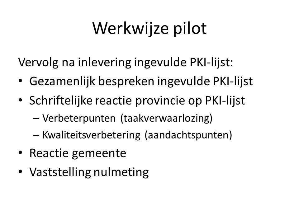 Werkwijze pilot Vervolg na inlevering ingevulde PKI-lijst: • Gezamenlijk bespreken ingevulde PKI-lijst • Schriftelijke reactie provincie op PKI-lijst
