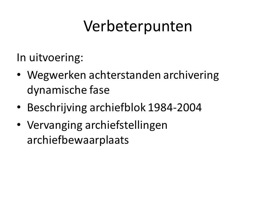 Verbeterpunten In uitvoering: • Wegwerken achterstanden archivering dynamische fase • Beschrijving archiefblok 1984-2004 • Vervanging archiefstellinge