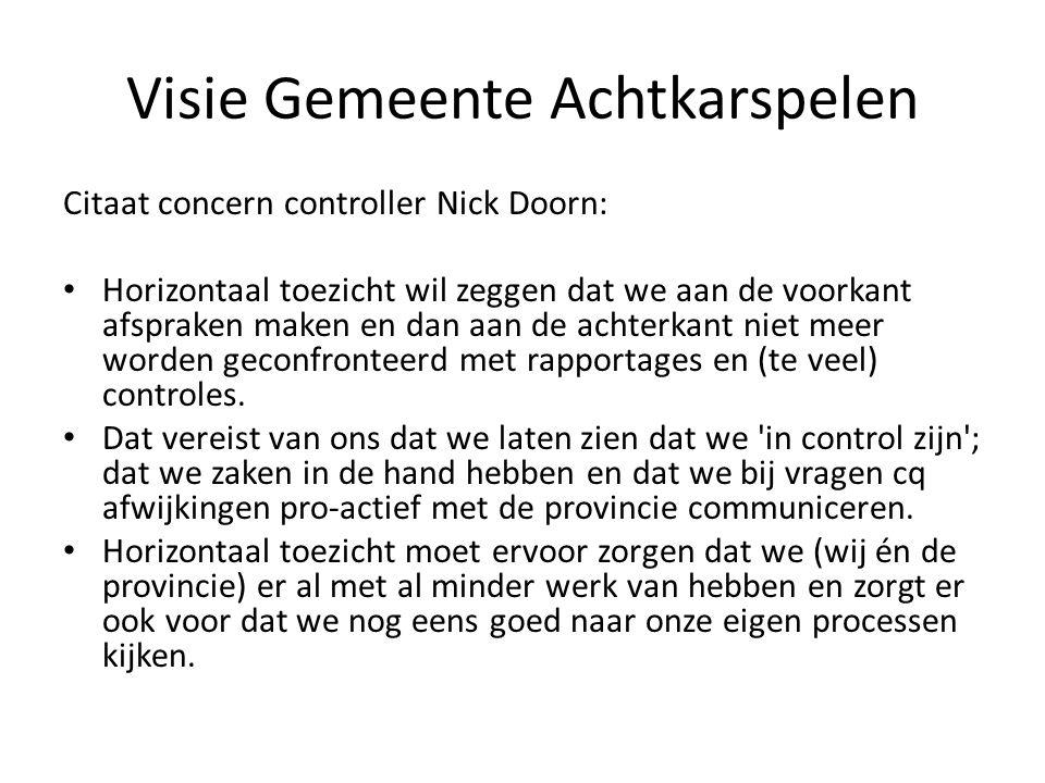 Visie Gemeente Achtkarspelen Citaat concern controller Nick Doorn: • Horizontaal toezicht wil zeggen dat we aan de voorkant afspraken maken en dan aan