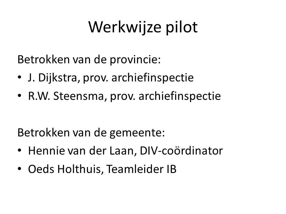 Werkwijze pilot Betrokken van de provincie: • J. Dijkstra, prov. archiefinspectie • R.W. Steensma, prov. archiefinspectie Betrokken van de gemeente: •