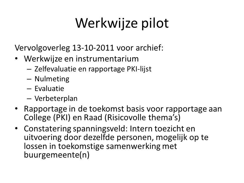 Werkwijze pilot Vervolgoverleg 13-10-2011 voor archief: • Werkwijze en instrumentarium – Zelfevaluatie en rapportage PKI-lijst – Nulmeting – Evaluatie