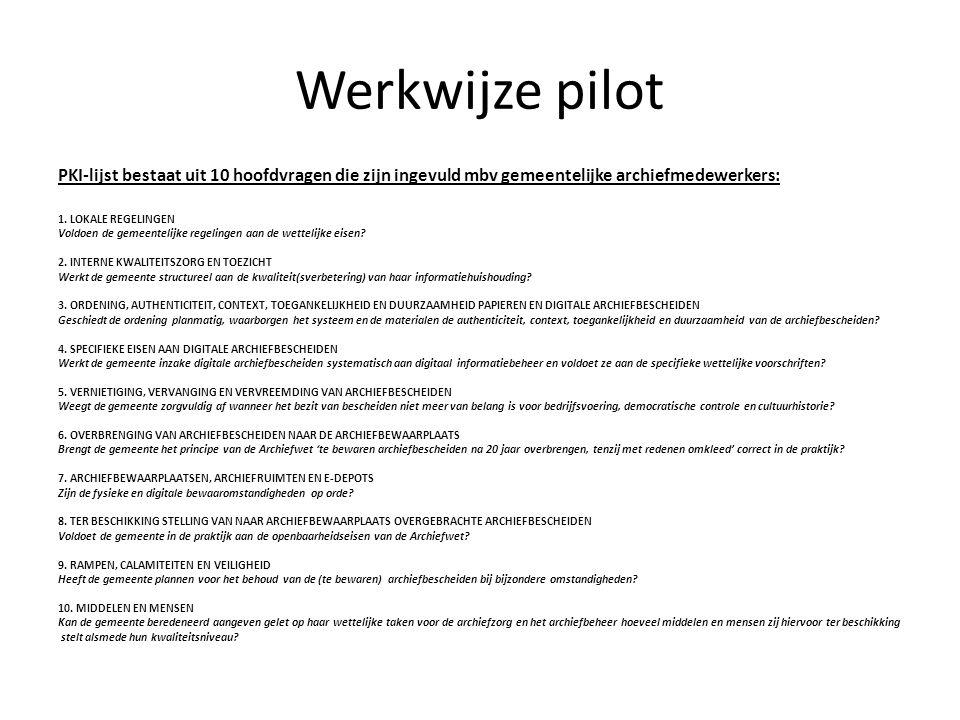 Werkwijze pilot PKI-lijst bestaat uit 10 hoofdvragen die zijn ingevuld mbv gemeentelijke archiefmedewerkers: 1. LOKALE REGELINGEN Voldoen de gemeentel