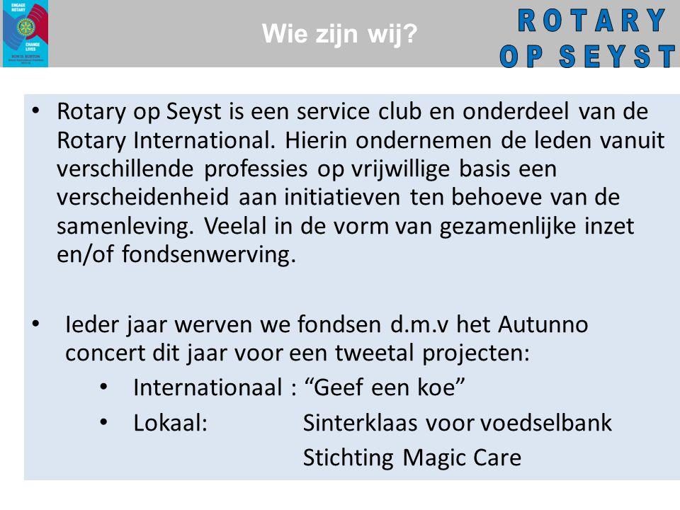 Wie zijn wij. • Rotary op Seyst is een service club en onderdeel van de Rotary International.