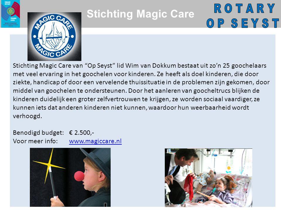Stichting Magic Care Stichting Magic Care van Op Seyst lid Wim van Dokkum bestaat uit zo'n 25 goochelaars met veel ervaring in het goochelen voor kinderen.