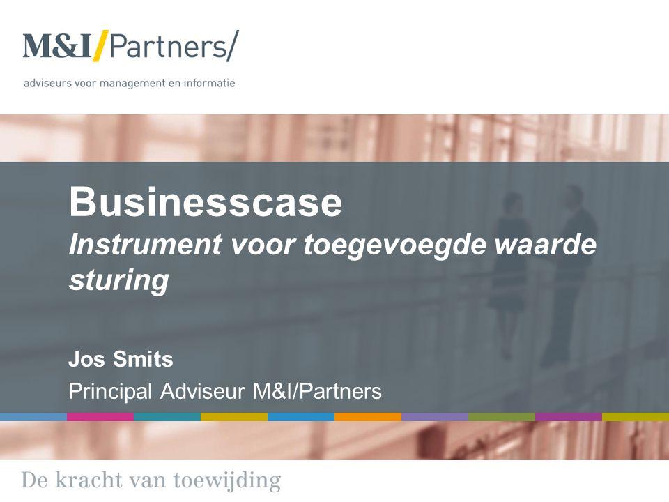 Businesscase Instrument voor toegevoegde waarde sturing Jos Smits Principal Adviseur M&I/Partners