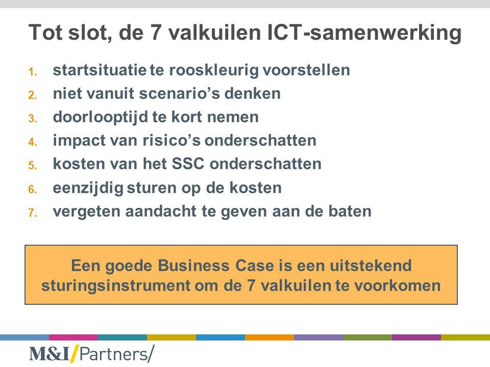 Tot slot, de 7 valkuilen ICT-samenwerking 1. startsituatie te rooskleurig voorstellen 2. niet vanuit scenario's denken 3. doorlooptijd te kort nemen 4