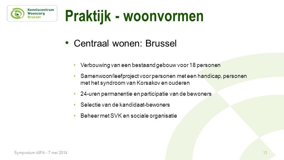 Praktijk - woonvormen • Centraal wonen: Brussel •Verbouwing van een bestaand gebouw voor 18 personen •Samenwoon/leefproject voor personen met een hand