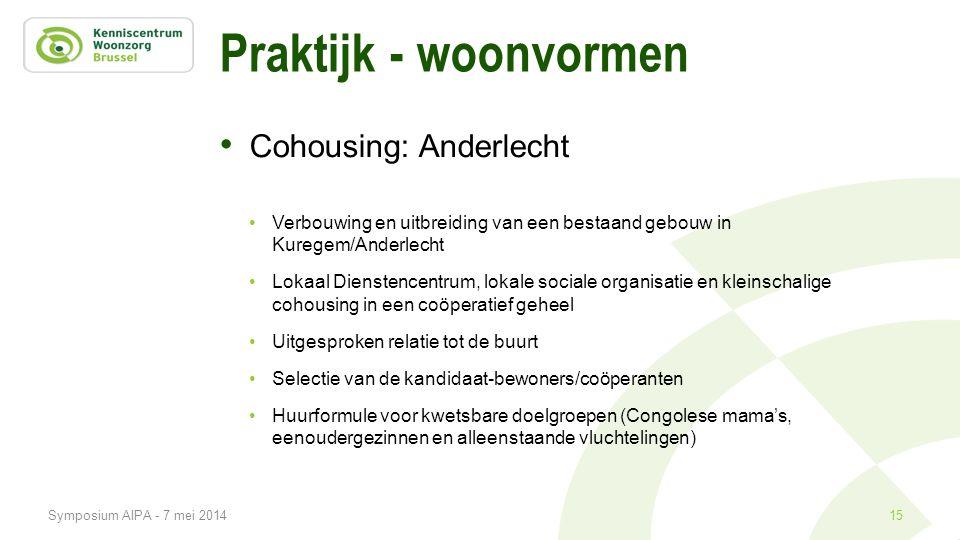 Praktijk - woonvormen • Cohousing: Anderlecht •Verbouwing en uitbreiding van een bestaand gebouw in Kuregem/Anderlecht •Lokaal Dienstencentrum, lokale