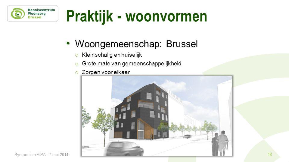 Praktijk - woonvormen • Woongemeenschap: Brussel o Kleinschalig en huiselijk o Grote mate van gemeenschappelijkheid o Zorgen voor elkaar 18Symposium A