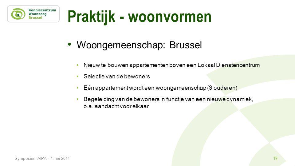 Praktijk - woonvormen • Woongemeenschap: Brussel •Nieuw te bouwen appartementen boven een Lokaal Dienstencentrum •Selectie van de bewoners •Eén appart