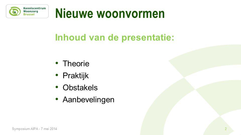 Nieuwe woonvormen Inhoud van de presentatie: • Theorie • Praktijk • Obstakels • Aanbevelingen 2Symposium AIPA - 7 mei 2014