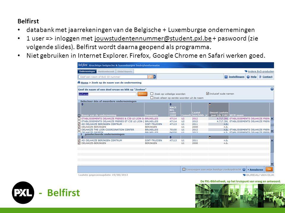 Belfirst • databank met jaarrekeningen van de Belgische + Luxemburgse ondernemingen • 1 user => inloggen met jouwstudentennummer@student.pxl.be + pasw