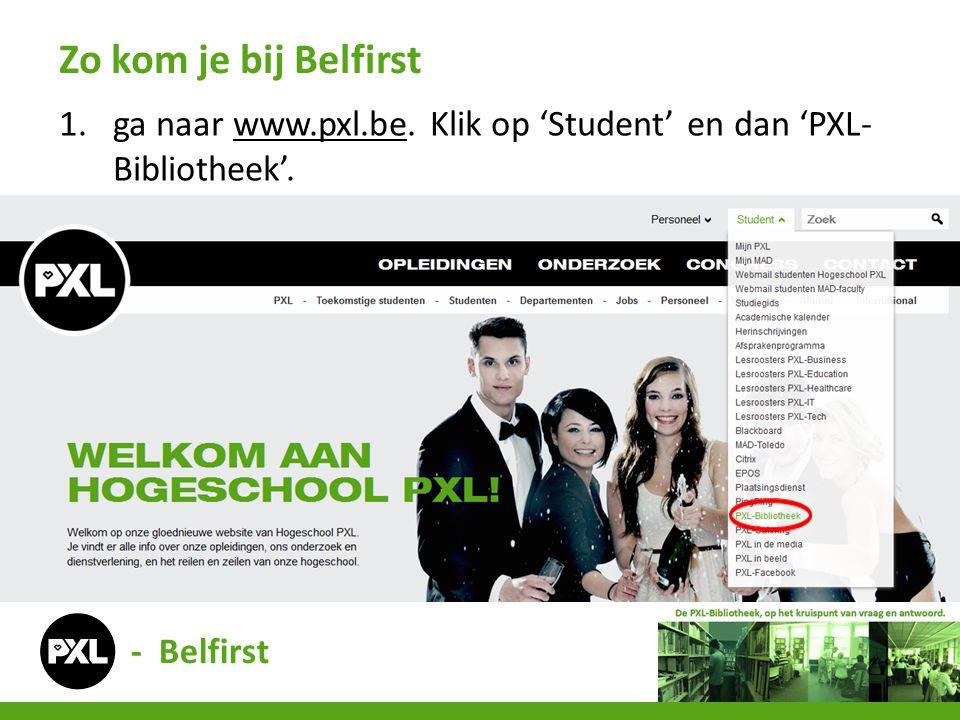 1.ga naar www.pxl.be. Klik op 'Student' en dan 'PXL- Bibliotheek'.www.pxl.be Zo kom je bij Belfirst - Belfirst
