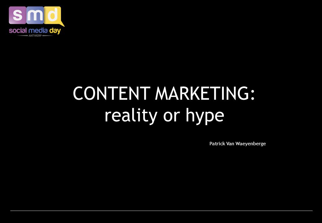 CONTENT MARKETING: reality or hype Patrick Van Waeyenberge