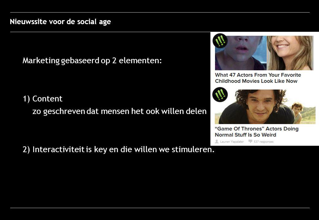 Nieuwssite voor de social age Marketing gebaseerd op 2 elementen: 1) Content zo geschreven dat mensen het ook willen delen 2) Interactiviteit is key en die willen we stimuleren.