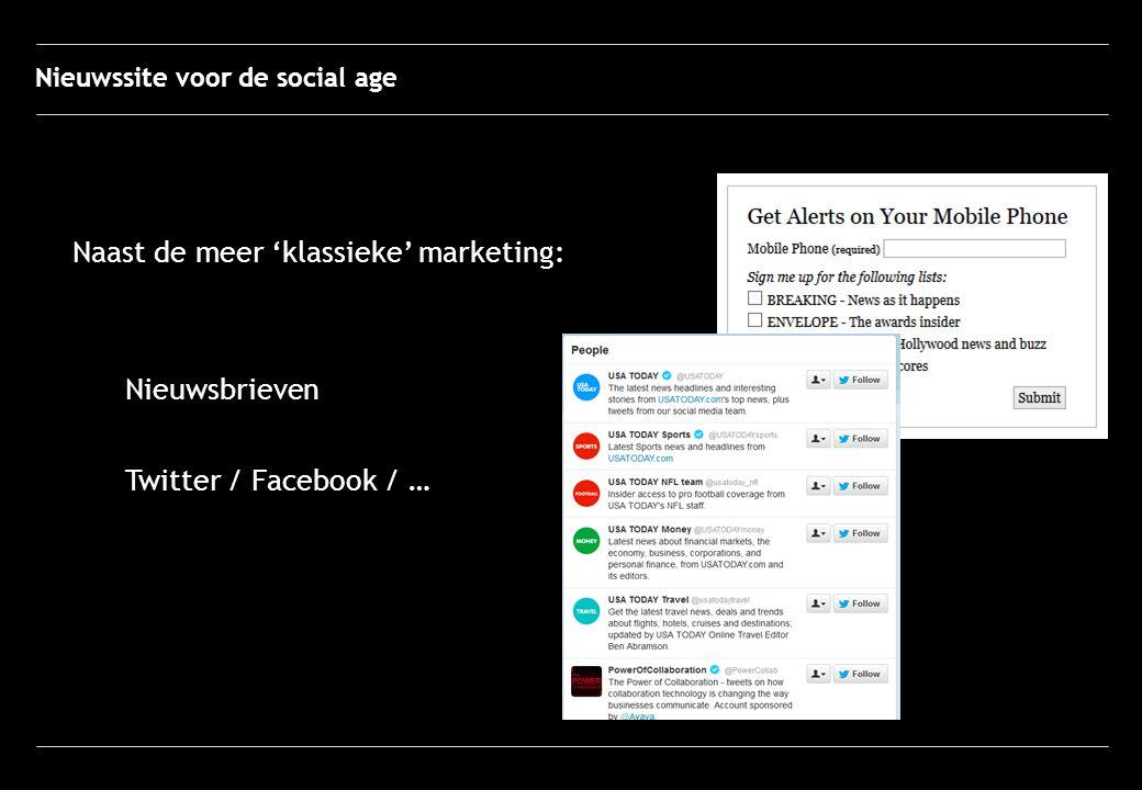 Naast de meer 'klassieke' marketing: Nieuwsbrieven Twitter / Facebook / … Nieuwssite voor de social age