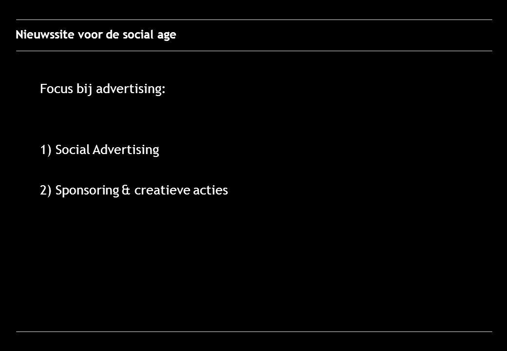 Focus bij advertising: 1) Social Advertising 2) Sponsoring & creatieve acties Nieuwssite voor de social age