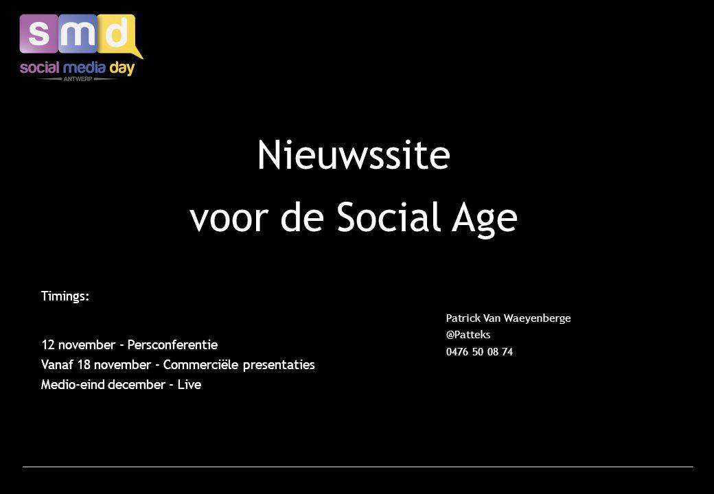 Nieuwssite voor de Social Age Patrick Van Waeyenberge @Patteks 0476 50 08 74 Timings: 12 november - Persconferentie Vanaf 18 november - Commerciële presentaties Medio-eind december - Live