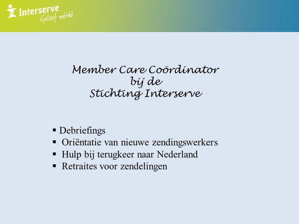 Member Care Coördinator bij de Stichting Interserve  Debriefings  Oriëntatie van nieuwe zendingswerkers  Hulp bij terugkeer naar Nederland  Retrai