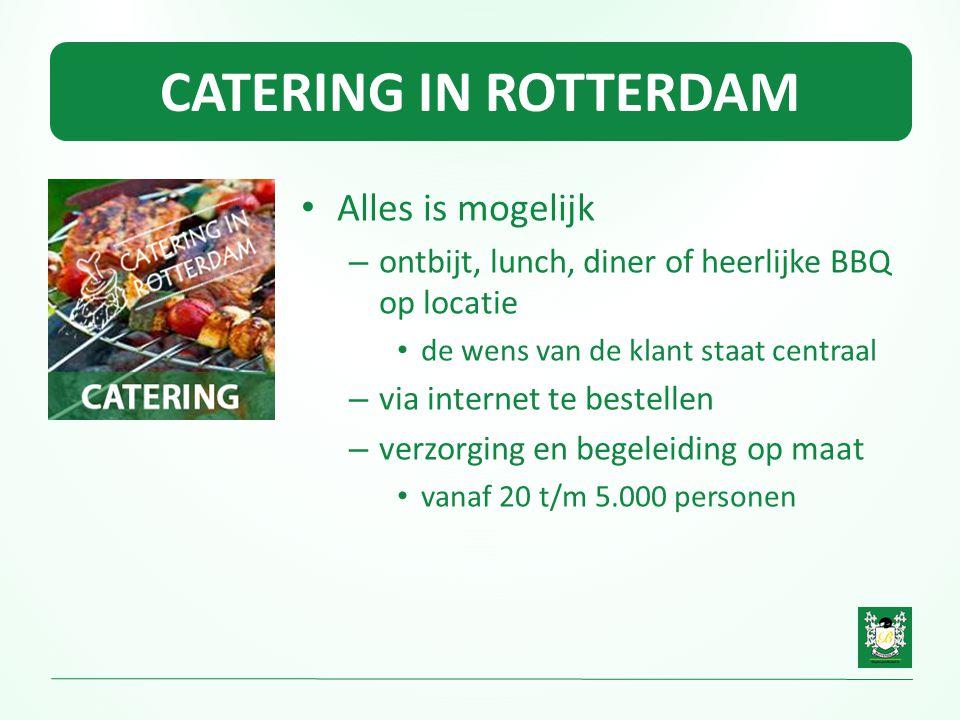 CATERING IN ROTTERDAM • Alles is mogelijk – ontbijt, lunch, diner of heerlijke BBQ op locatie • de wens van de klant staat centraal – via internet te