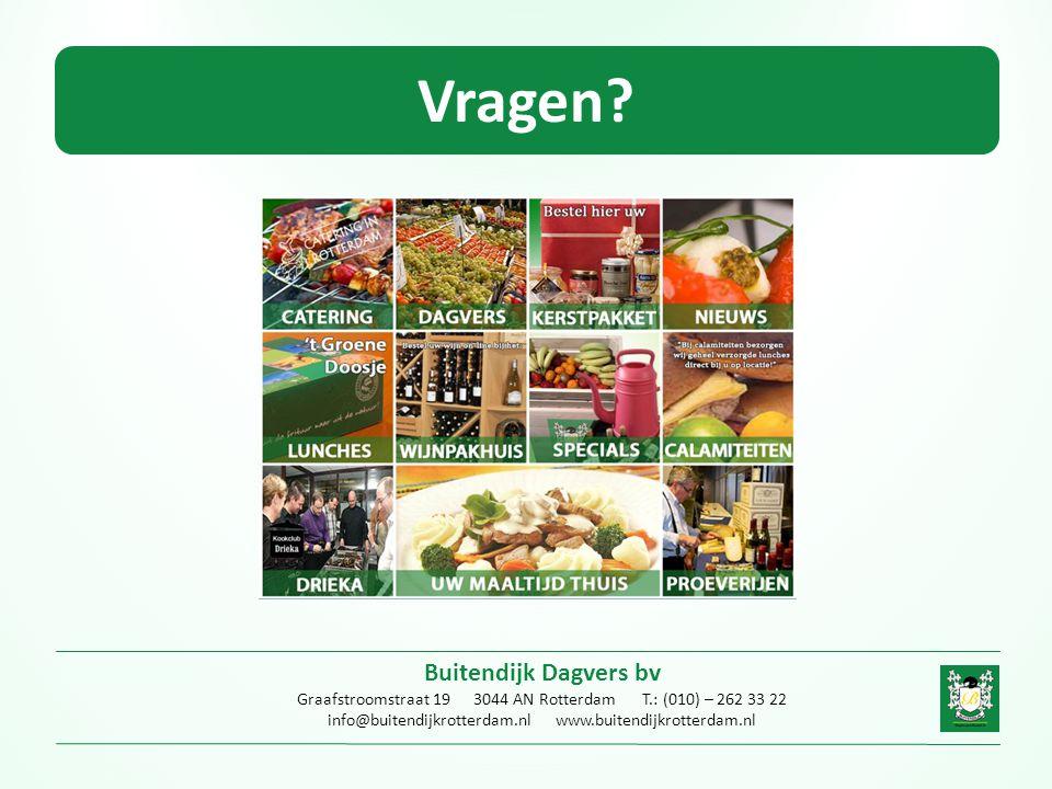 Vragen? Buitendijk Dagvers bv Graafstroomstraat 19 3044 AN Rotterdam T.: (010) – 262 33 22 info@buitendijkrotterdam.nl www.buitendijkrotterdam.nl