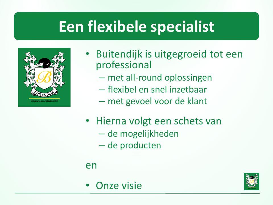 Een flexibele specialist • Buitendijk is uitgegroeid tot een professional – met all-round oplossingen – flexibel en snel inzetbaar – met gevoel voor d