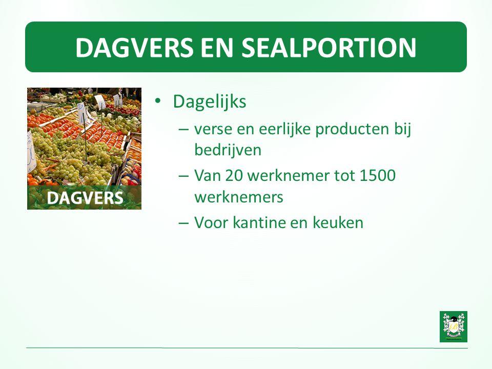 DAGVERS EN SEALPORTION • Dagelijks – verse en eerlijke producten bij bedrijven – Van 20 werknemer tot 1500 werknemers – Voor kantine en keuken