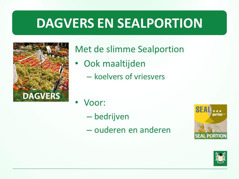 DAGVERS EN SEALPORTION Met de slimme Sealportion • Ook maaltijden – koelvers of vriesvers • Voor: – bedrijven – ouderen en anderen