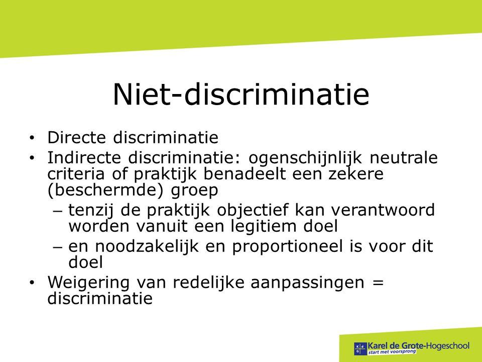 Niet-discriminatie • Directe discriminatie • Indirecte discriminatie: ogenschijnlijk neutrale criteria of praktijk benadeelt een zekere (beschermde) g