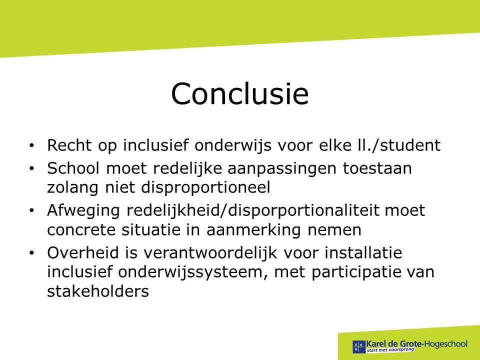 Conclusie • Recht op inclusief onderwijs voor elke ll./student • School moet redelijke aanpassingen toestaan zolang niet disproportioneel • Afweging r