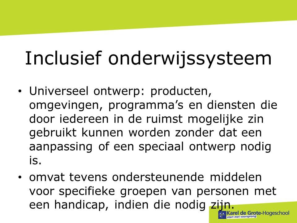 Inclusief onderwijssysteem • Universeel ontwerp: producten, omgevingen, programma's en diensten die door iedereen in de ruimst mogelijke zin gebruikt