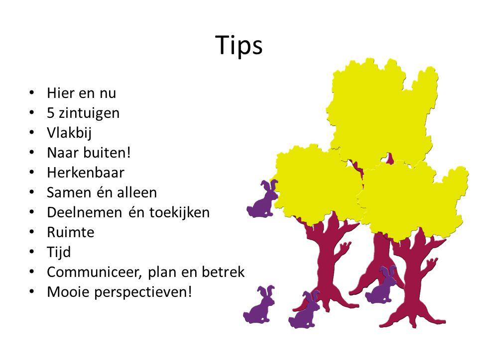 Tips • Hier en nu • 5 zintuigen • Vlakbij • Naar buiten.