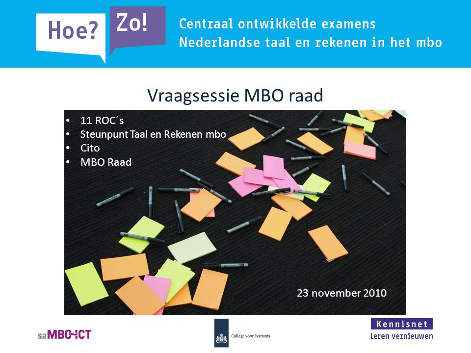 Vraagsessie MBO raad • 11 ROC´s • Steunpunt Taal en Rekenen mbo • Cito • MBO Raad 23 november 2010