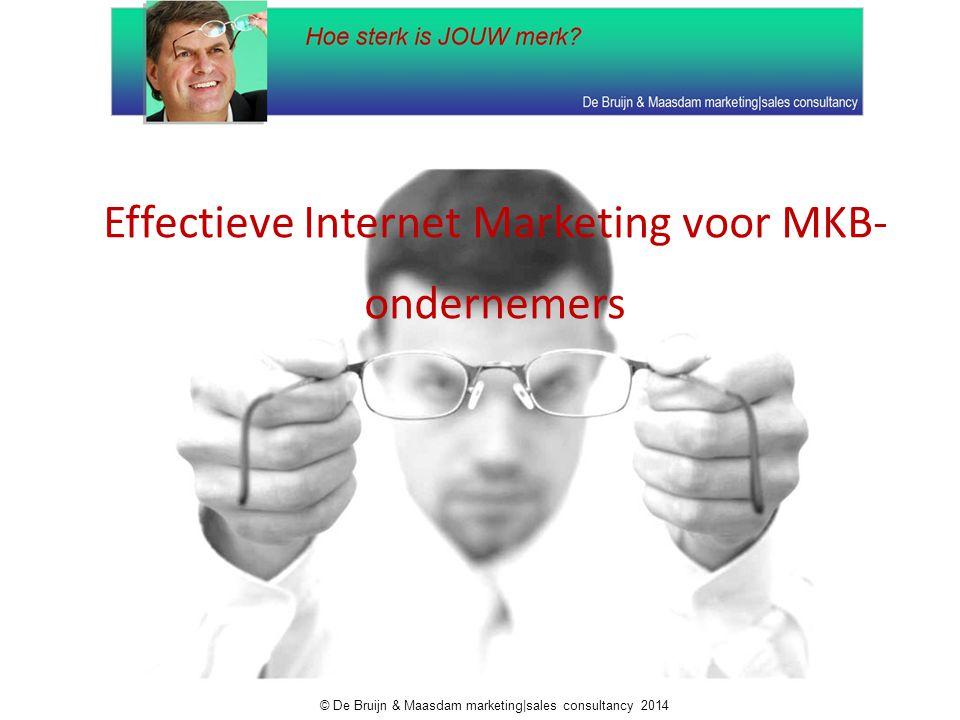 Effectieve Internet Marketing voor MKB- ondernemers © De Bruijn & Maasdam marketing|sales consultancy 2014