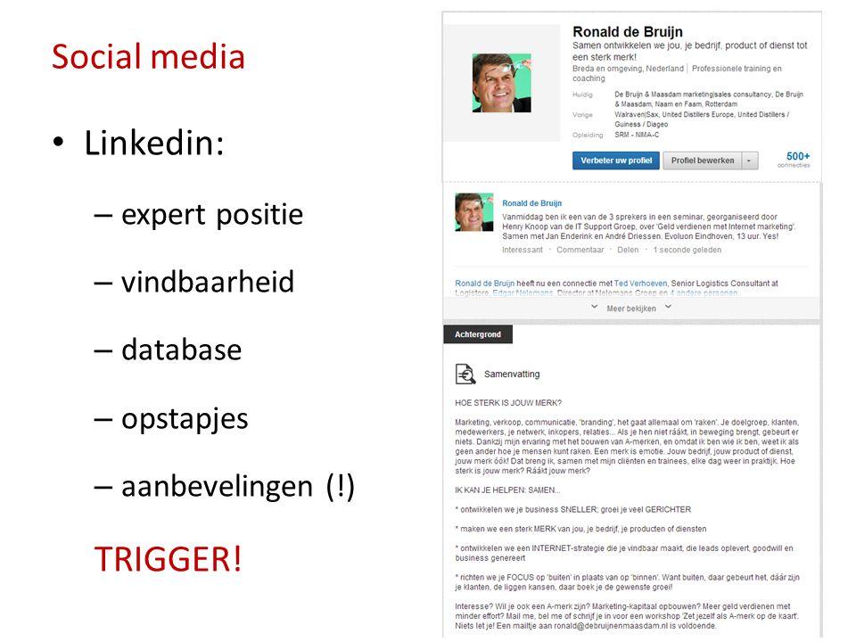 Social media • Linkedin: – expert positie – vindbaarheid – database – opstapjes – aanbevelingen (!) TRIGGER!