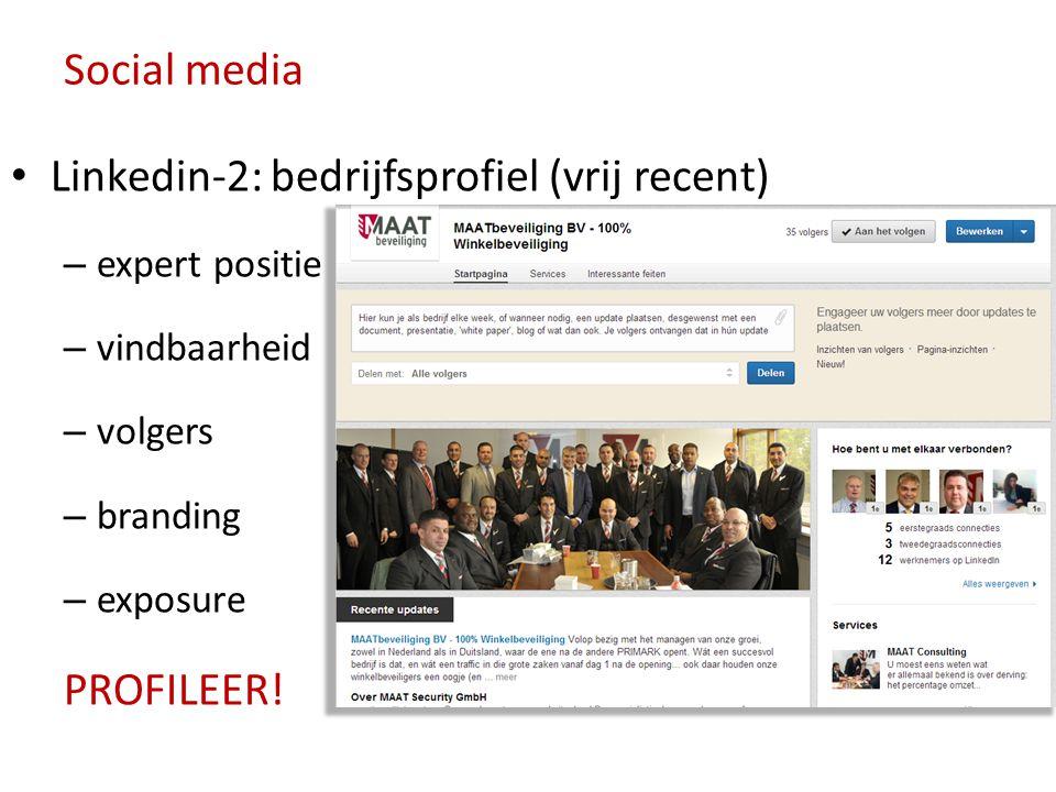 Social media • Linkedin-2: bedrijfsprofiel (vrij recent) – expert positie – vindbaarheid – volgers – branding – exposure PROFILEER!