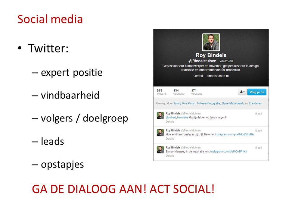 Social media • Twitter: – expert positie – vindbaarheid – volgers / doelgroep – leads – opstapjes GA DE DIALOOG AAN! ACT SOCIAL!
