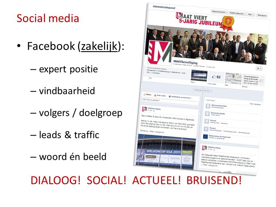 Social media • Facebook (zakelijk): – expert positie – vindbaarheid – volgers / doelgroep – leads & traffic – woord én beeld DIALOOG! SOCIAL! ACTUEEL!